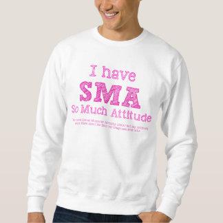 I Have SMA - So Much Attitude Sweatshirt