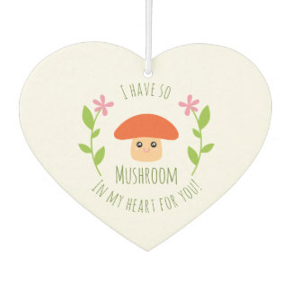 I Have So Mushroom In My Heart For You Pun Humor Car Air Freshener