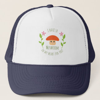 I Have So Mushroom In My Heart For You Pun Humor Trucker Hat