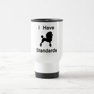 I Have Standards (Poodle) 15 Oz Stainless Steel Travel Mug