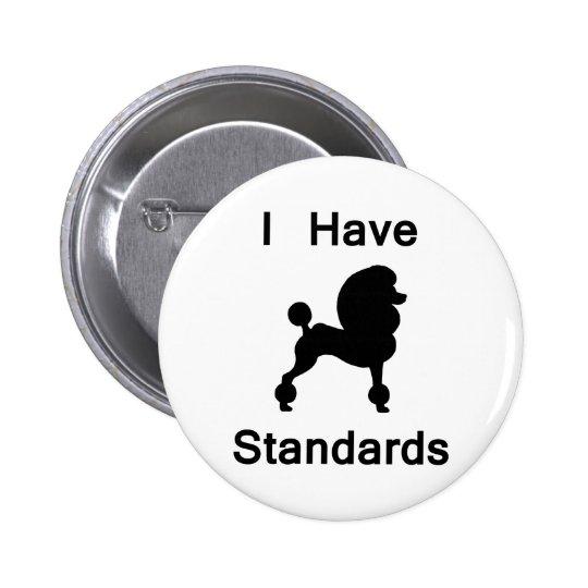 I Have Standards (Poodle) Button