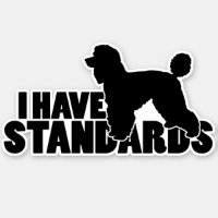 I Have Standards - Standard Poodle Decal