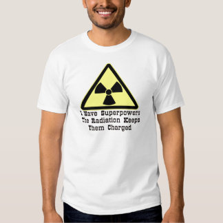 I Have Superpowers The Radiation Keeps Them Tee Shirt