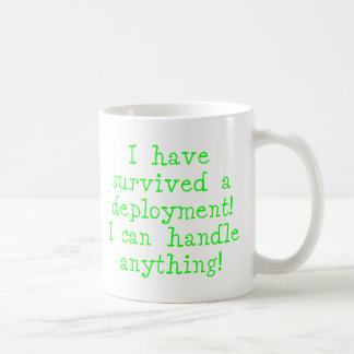 I have survived a deployment I can handle anything Coffee Mug