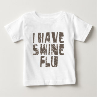 i have swine flu baby T-Shirt