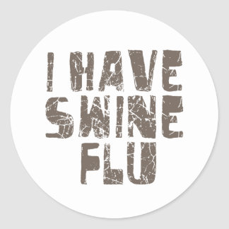 i have swine flu classic round sticker
