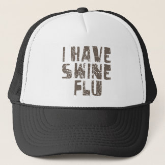 i have swine flu trucker hat