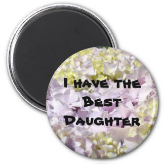 I have the Best Daughter! magnet gifts Floral