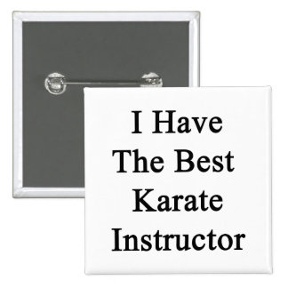 I Have The Best Karate Instructor Button
