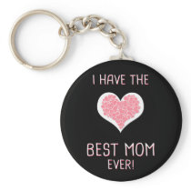 I Have The Best Mom Ever! Keychain