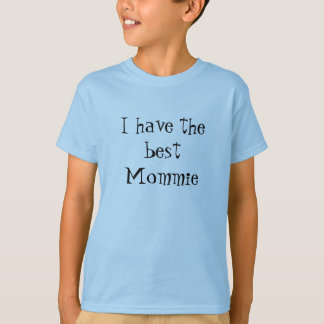 I have the best Mommie shirt