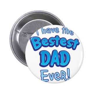 I have the BESTEST dad ever! Pinback Button