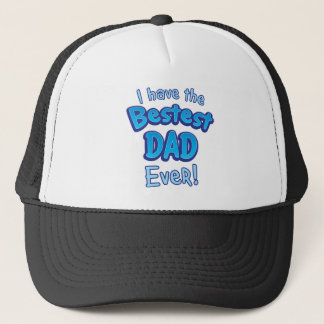 I have the BESTEST dad ever! Trucker Hat