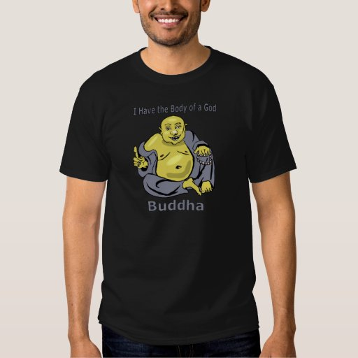 I Have the Body of a God - Buddha Shirt