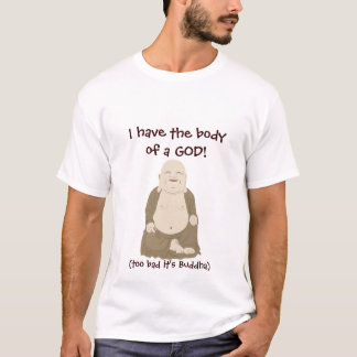 I have the body of a GOD! T-Shirt