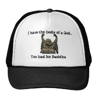 I have the body of a God...Too bad its Buddha Hats
