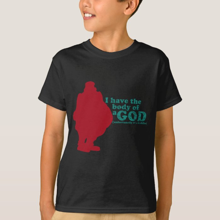 I have the body of a God (unfortunetly its Buddha) T-Shirt