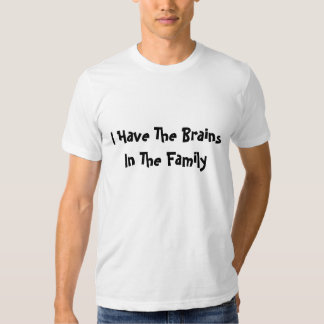 I Have The Brains In The Family Shirt