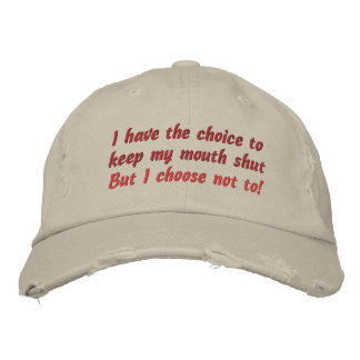 I have the choice to keep my mouth shut, But I ... Embroidered Baseball Cap