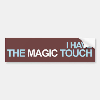 I Have The Magic Touch Bumper Sticker