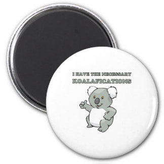 I Have The Necessary Koalafications 2 Inch Round Magnet