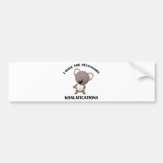 I Have The Necessary Koalafications Bumper Sticker