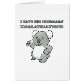 I Have The Necessary Koalafications Card