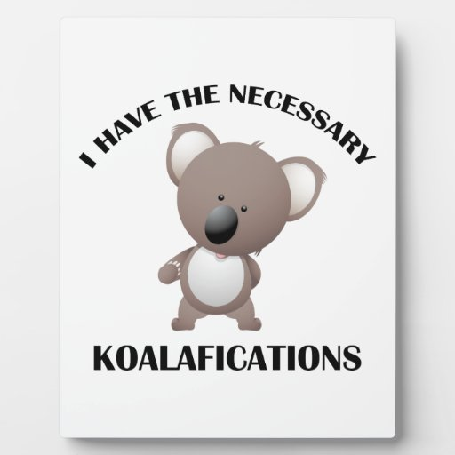 I Have The Necessary Koalafications Display Plaques