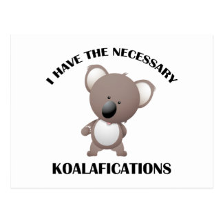 I Have The Necessary Koalafications Postcard
