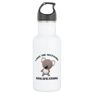I Have The Necessary Koalafications Stainless Steel Water Bottle