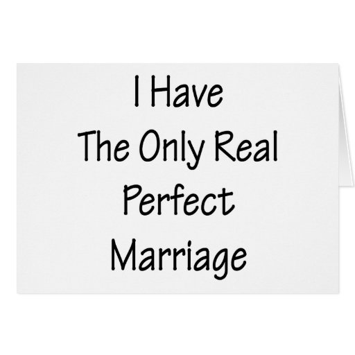 I Have The Only Real Perfect Marriage Cards