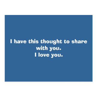 I have this thought to share with you.I love you. Postcard