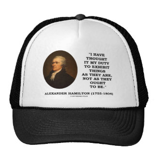 I Have Thought It My Duty To Exhibit Things Quote Trucker Hat