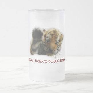 I Have Tiger's Blood In Me! 16 Oz Frosted Glass Beer Mug