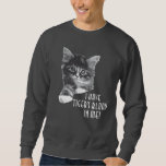 I Have Tiger's Blood In Me! Sweatshirt