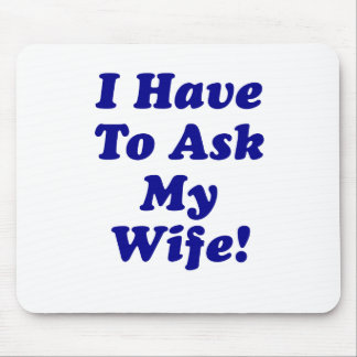 I Have to Ask My Wife Mouse Pad