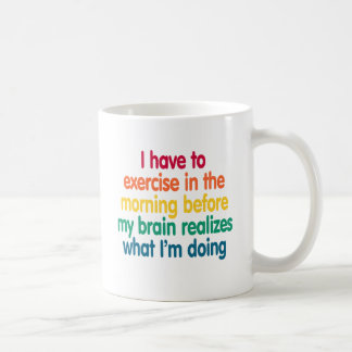 I have to exercise in the morning... coffee mug