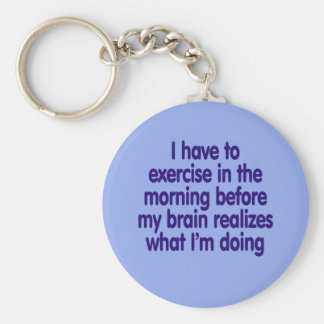 I have to exercise in the morning... keychain