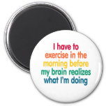 I have to exercise in the morning... refrigerator magnet
