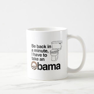 I HAVE TO TAKE AN OBAMA COFFEE MUG