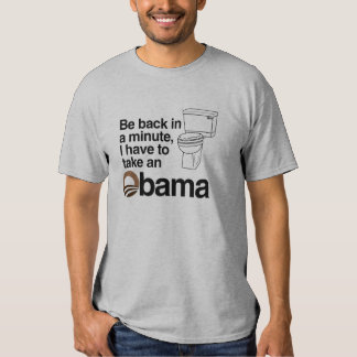 I HAVE TO TAKE AN OBAMA T-SHIRTS