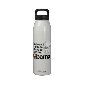 I HAVE TO TAKE AN OBAMA REUSABLE WATER BOTTLE