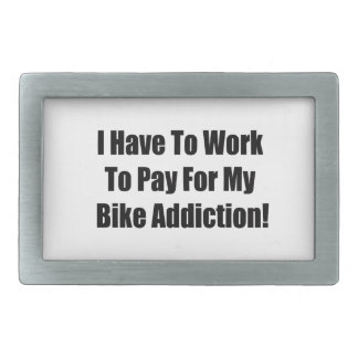 I Have To Work To Pay For My Bike Addiction Rectangular Belt Buckles
