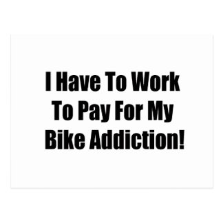 I Have To Work To Pay For My Bike Addiction Postcard