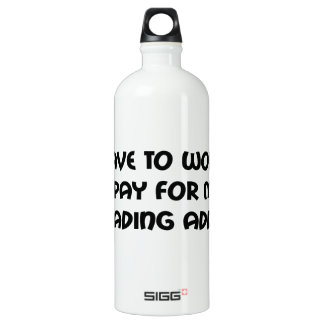 I Have To Work To Pay For My Off Roading Addiction Water Bottle
