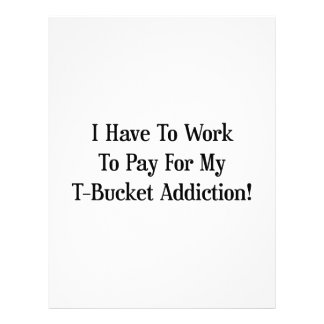 I Have To Work To Pay For My Tbucket Addiction Letterhead
