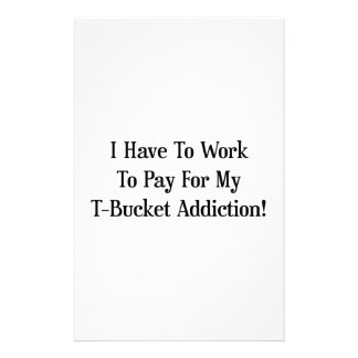 I Have To Work To Pay For My Tbucket Addiction Stationery