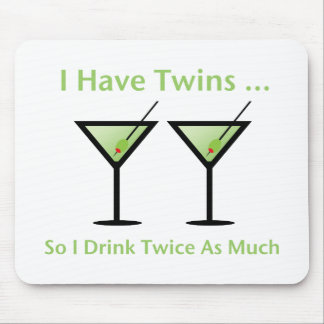 I Have Twins, So I Drink Twice As Much Mouse Pad