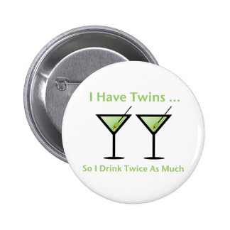 I Have Twins, So I Drink Twice As Much Pinback Button