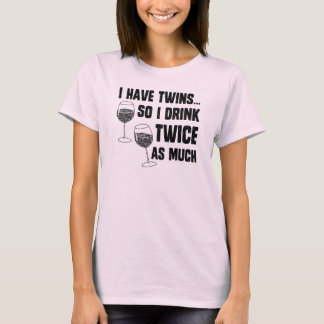 I HAVE TWINS T-Shirt